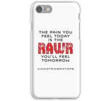 Pain Today - Rawr Tomorrow iPhone Case/Skin
