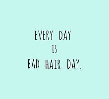 Every day is bad hair day. by MissCellaneous