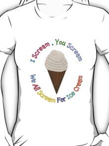 I Scream You Scream, We All Scream For Ice Cream - CREAM T-Shirt