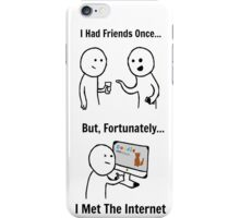 The Internet Is The Only Friend You Need iPhone Case/Skin