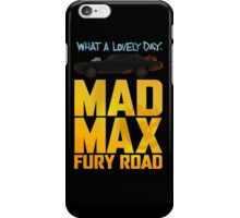 Just A Lovely Day - Mad Max iPhone Case/Skin