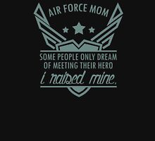 Air Force Mom. Some people only dream of meeting their hero. I raised mine. #9100114 T-Shirt
