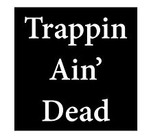 Trappin Ain' Dead by trxpcloud