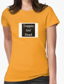 Trappin Ain' Dead Womens Fitted T-Shirt
