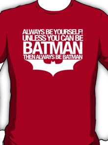 Always be Batman T-Shirt
