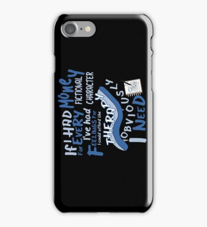 If I had money for every fictional character I've...   iPhone Case/Skin