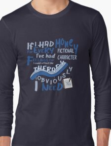 If I had money for every fictional character I've...   Long Sleeve T-Shirt