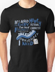 If I had money for every fictional character I've...   Unisex T-Shirt