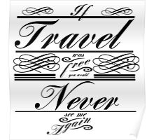 If Travel Was Free You Would Never See Me Again (Black) Poster