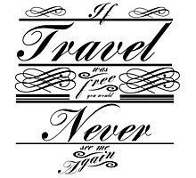 If Travel Was Free You Would Never See Me Again (Black) Photographic Print