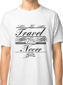 If Travel Was Free You Would Never See Me Again (Black) Classic T-Shirt