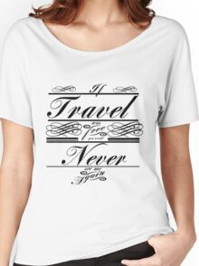 If Travel Was Free You Would Never See Me Again (Black) Women's Relaxed Fit T-Shirt