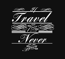 If Travel Was Free You Would Never See Me Again (White)  Tank Top