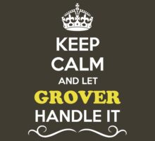 Keep Calm and Let GROVER Handle it by gradyhardy