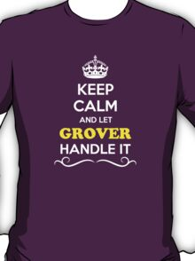 Keep Calm and Let GROVER Handle it T-Shirt