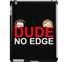 Dude, NO EDGE iPad Case/Skin