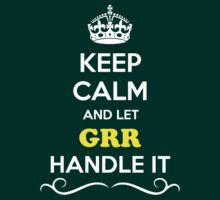 Keep Calm and Let GRR Handle it by gradyhardy