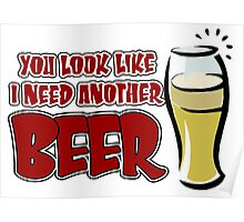 funny drinking slogan. You look like I need another beer. Poster
