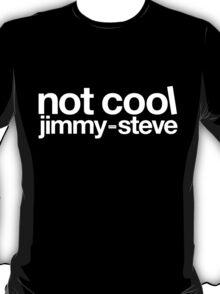 Not Cool Jimmy Steve WHT T-Shirt