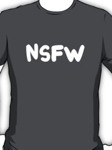 NSFW (Not Safe for Work) T-Shirt