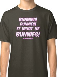 It must be bunnies Classic T-Shirt