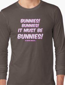 It must be bunnies Long Sleeve T-Shirt
