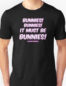 It must be bunnies Unisex T-Shirt