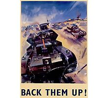 WW2 Propaganda Poster Reproduction - Back Them Up! Photographic Print