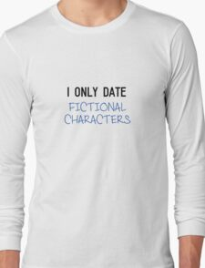 I only date fictional characters Long Sleeve T-Shirt