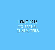 I only date fictional characters by amyskhaleesi