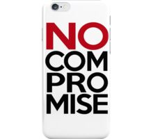 No Compromise, Really, No iPhone Case/Skin