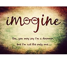 Imagine - John Lennon T-Shirt - You may say I'm a dreamer, but I'm not the only one... Photographic Print