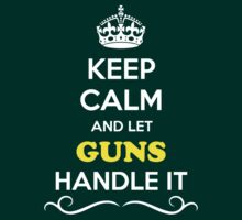 Keep Calm and Let GUNS Handle it by gradyhardy