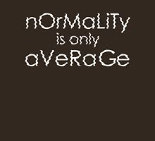 Normality Is Only Average - White Lettering Unisex T-Shirt