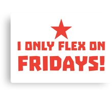 I only FLEX on FRIDAYS! Canvas Print