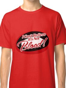 I can't believe it's not Blood! Classic T-Shirt