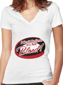 I can't believe it's not Blood! Women's Fitted V-Neck T-Shirt
