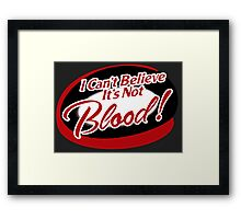 I can't believe it's not Blood! Framed Print