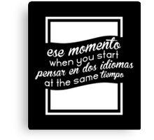 Ese momento when you start pensar en dos idiomas at the same tiempo #9100123 Canvas Print