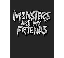 Monsters are my friends Photographic Print