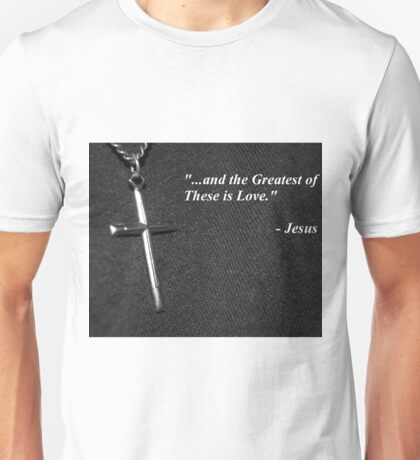 """""""...And the Greatest of These Is Love."""" Unisex T-Shirt"""