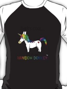That's Cool!  But It's No Rainbow Donkey! T-Shirt