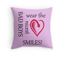 BAD BOYS...wear the nicest SMILES! Throw Pillow