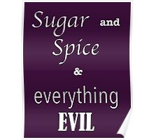 """sugar and spice & everything EVIL"" Poster"