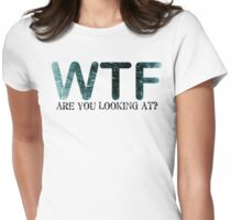 WTF are you looking at? Womens Fitted T-Shirt