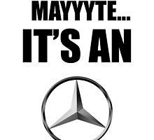 Mayyyte... it's a Mercedes by CreativeYaz