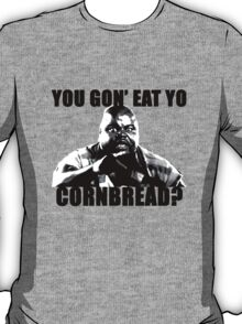 You gon' eat yo cornbread? T-Shirt