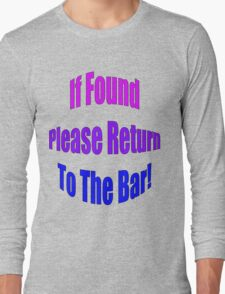 If Found, Please Return To The Bar! Long Sleeve T-Shirt