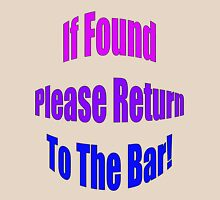 If Found, Please Return To The Bar! Unisex T-Shirt
