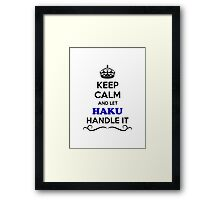 Keep Calm and Let HAKU Handle it Framed Print